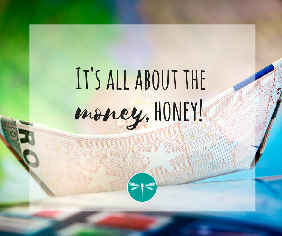 It's all about the money, honey!